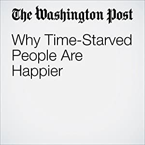 Why Time-Starved People Are Happier