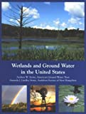 Wetlands and Ground Water in the United States, Andrew W. Stone and Amanda J. Lindley Stone, 0964118602