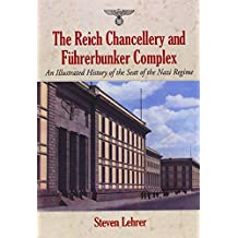 The Reich Chancellery and Fuhrerbunker Complex: An Illustrated History of the Seat of the Nazi Regime