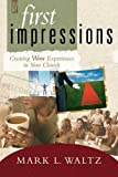 First Impressions: Creating Wow Experiences In Your Church Old -New Edi Edition By Mark L. Waltz [2004]