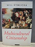 Multicultural Citizenship: Liberal Theory of Minority Rights (Oxford Political Theory)