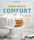 Home Baked Comfort (Williams-Sonoma): Featuring Mouthwatering Recipes and Tales of the Sweet Life with Favorites from Bakers Across the Country by Kim Laidlaw (7-Feb-2012) Hardcover