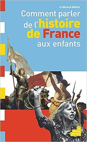 Livres télécharger kindle Comment parler de l Histoire de France aux ... 101e0320350d