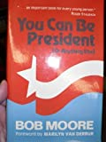 You Can Be President (Or Anything Else), Bob Moore, 0882892681
