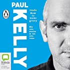 How to Make Gravy Audiobook by Paul Kelly Narrated by Paul Kelly