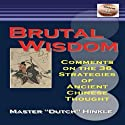 Brutal Wisdom: Comments on the 36 Strategies of Ancient Chinese Thought Audiobook by Master Dutch Hinkle Narrated by Dave Wright