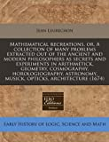 Mathematical recreations, or, A collection of many problems extracted out of the ancient and modern philosophers as secrets and experiments in arithmetick, geometry, cosmography, horologiography, astronomy, musick, opticks, Architecture (1674), Jean Leurechon, 1171273746