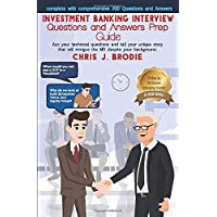Investment Banking Interview Questions and Answers Prep Guide (200 Q&As): Ace your technical questions and tell your unique story that will intrigue ... background. (Entrepreneur Pursuits, Band 1)