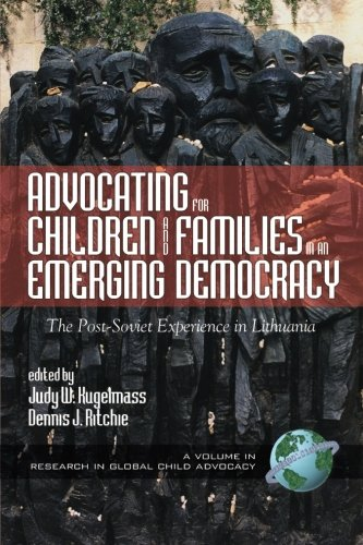 Download Advocating for Children and Families in an Emerging Democracy: The Post Soviet Exp. In Lith. (Research in Global Child Advocacy) pdf epub