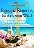 Peter und Rebecca - Es ist unser Weg!: Handicap, Liebe, Karriere und andere Kompliziertheiten (Popstar-Reihe 3) (German Edition)