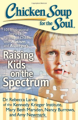Download Chicken Soup for the Soul: Raising Kids on the Spectrum: 101 Inspirational Stories for Parents of Children with Autism and Asperger's