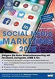 Social Media Marketing 2018: Steigern Sie Ihren Unternehmenserfolg mit Facebook, Instagram, XING & Co.