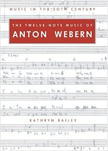 The Twelve-Note Music of Anton Webern: Old Forms in a New Language (Music in the Twentieth Century) by Kathryn Bailey (2006-01-26)