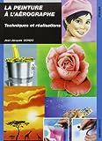 La peinture à l'aérographe : Techniques et réalisation de Jean-Jacques Gondo (29 avril 2011) Broché