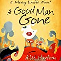 A Good Man Gone: Mercy Watts Mysteries, Book 1 Audiobook by A.W. Hartoin Narrated by Lyssa Browne