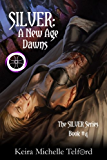 SILVER: A New Age Dawns (The SILVER Series Book 5)