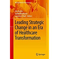 Leading Strategic Change in an Era of Healthcare Transformation (Management for Professionals)