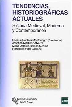 Tendencias Historiográficas Actuales: Historia Medieval, Moderna Y Contemporánea por Enrique Cantera Montenegro