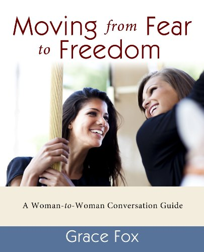 Moving from Fear to Freedom: A Woman-to-Woman Conversation Guide