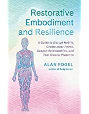 Restorative Embodiment and Resilience: A Guide to Disrupt Habits, Create Inner Peace, Deepen Relationships, and Feel Greater Presence