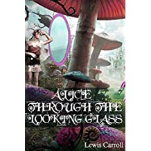 Alice Through The Looking Glass: (Annotated) (English Edition)