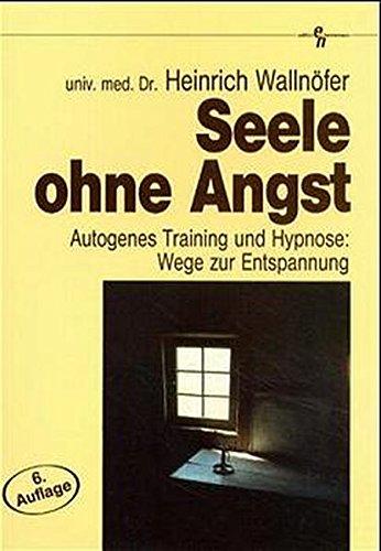 Seele ohne Angst: Autogenes Training und Hypnose: Wege zur Entspannung (Edition Hannemann)
