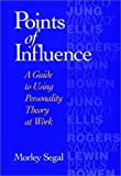 img - for Points of Influence: A Guide to Using Personality Theory at Work by Morley Segal (1996-10-28) book / textbook / text book