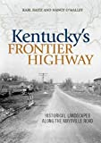 Kentucky's Frontier Highway : Historical Landscapes along the Maysville Road, Raitz, Karl and O'Malley, Nancy, 0813136644