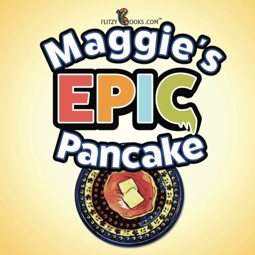 Maggie's Epic Pancake: (Premium Color Paperback) by Flitzy Books