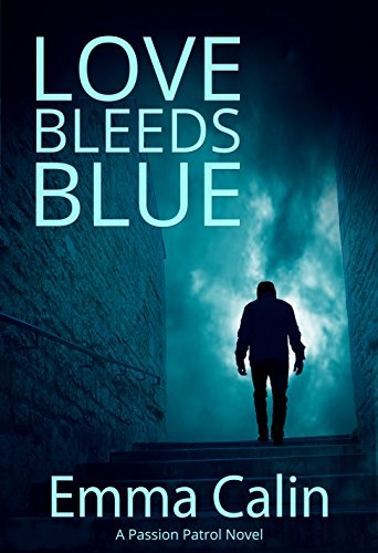 Love Bleeds Blue: Hot Cops. Hot Crime. Hot Romance. (Passion Patrol Series Book 4)