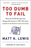 "Matt K. Lewis, ""Too Dumb to Fail: How the GOP Went from the Party of Reagan to the Party of Trump"" (Hachette, 2016)"