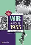 Wir vom Jahrgang 1955 - Kindheit und Jugend (Jahrgangsbände)