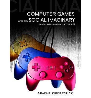 Read Online [(Computer Games and the Social Imaginary )] [Author: Graeme Kirkpatrick] [Oct-2013] pdf epub
