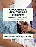Choosing a Healthcare Career: Becoming a Healthcare Professional