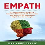 Empath: 2 in 1: A Comprehensive Guide for Emotional Healing, Self-Protection and Survival for Empaths & Highly Sensitive People | Marianne Gracie