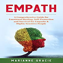 Empath: 2 in 1: A Comprehensive Guide for Emotional Healing, Self-Protection and Survival for Empaths & Highly Sensitive People Audiobook by Marianne Gracie Narrated by Christine Padovan