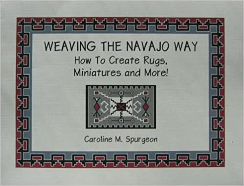 Weaving The Navajo Way, How To Create Rugs, Miniatures and More!: Caroline M. Spurgeon: 9781606430880: Amazon.com: Books