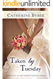 Taken by Tuesday (Weekday Brides Series, Book 5)