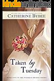 Taken by Tuesday (Weekday Brides Series, Book 5)