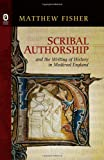 Scribal Authorship and the Writing of History in Medieval England, Matthew Fisher, 0814211984