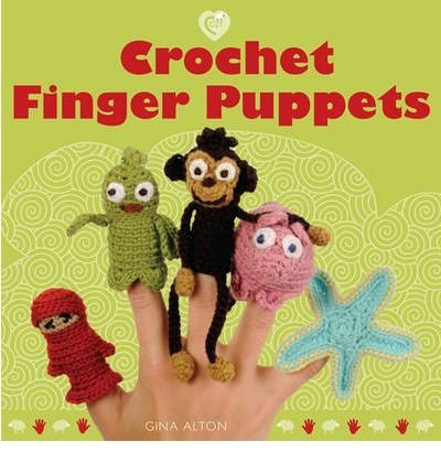 [(Crocheted Finger Puppets )] [Author: Gina Alton] [Feb-2010] Crocheted Finger Puppets