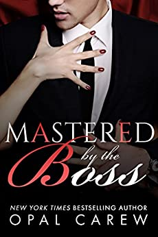 Mastered By The Boss (Mastered By Series Book 2) by [Carew, Opal]