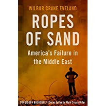 Ropes of Sand: America's Failure in the Middle East (Forbidden Bookshelf Book 26)