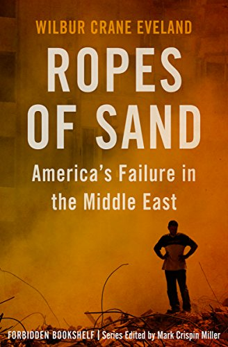 Ropes Of Sand America S Failure In The Middle East