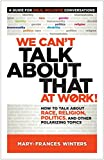img - for We Can t Talk about That at Work!: How to Talk about Race, Religion, Politics, and Other Polarizing Topics book / textbook / text book