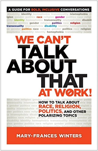 We Can't Talk about That at Work!: How to Talk about Race, Religion, Politics, and Other Polarizin