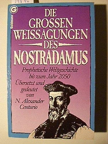 Die großen Weissagungen des Nostradamus. Prophetische Weltgeschichte bis zum Jahr 2050. Broschiert – Januar 1986 Michel Nostradamus N. Alexander. Centurio Goldmann Wilhelm GmbH 3442063922