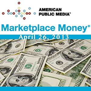 Marketplace Money, April 26, 2013