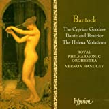 Bantock: The Cyprian Goddess / Helena / Dante & Beatrice