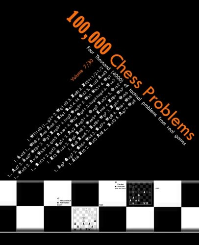 Download 100,000 chess problems: book 7/30 - a series of 30-volume set (Chess Tactics from Real Games) (Volume 7) PDF
